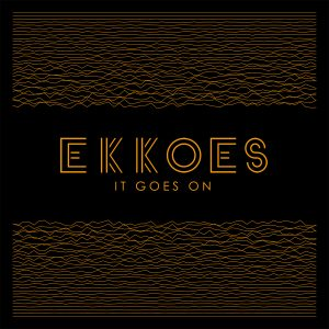 EKKOES – It Goes On